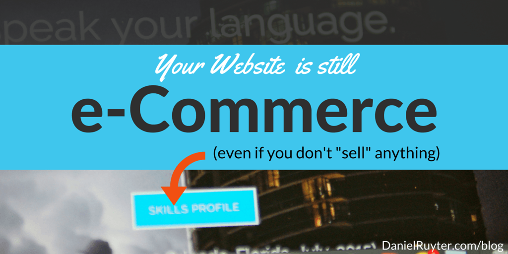 Your Website is E-Commerce (even if you don't sell anything)
