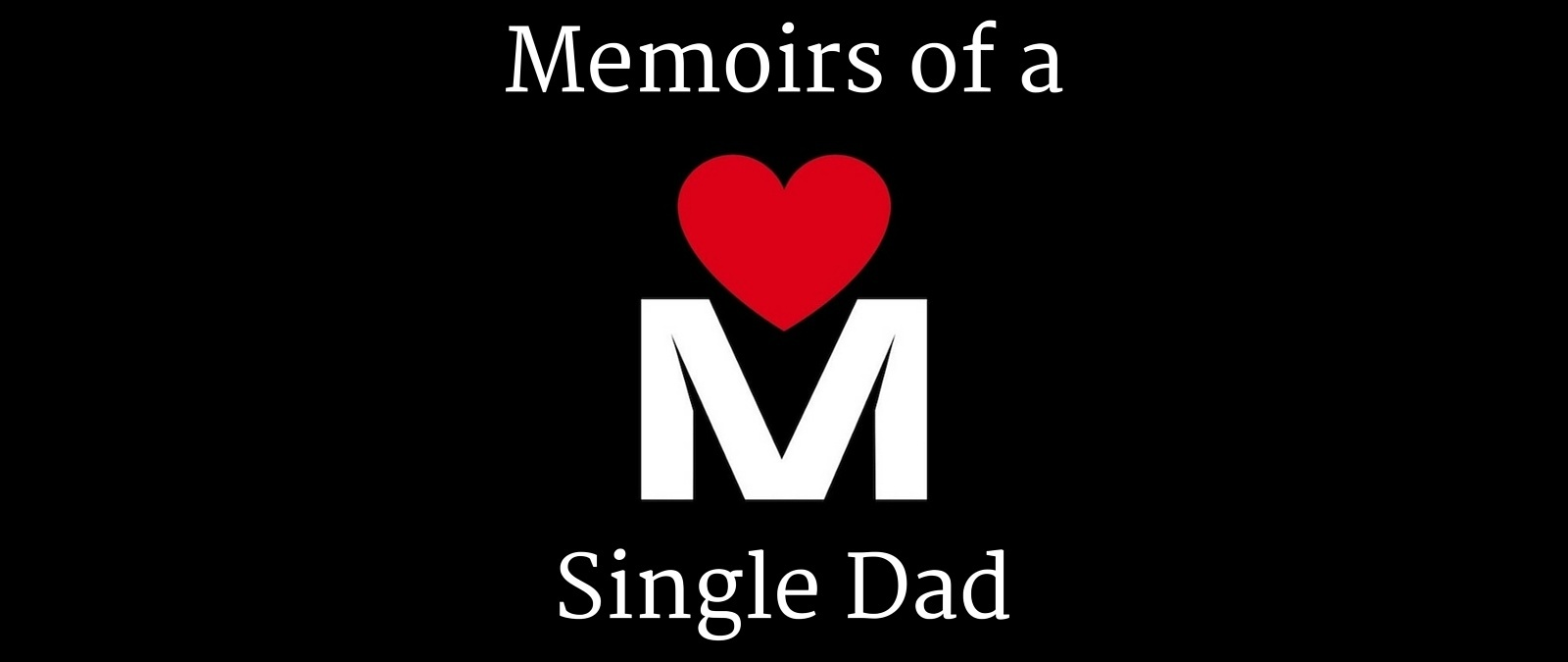 Welcome to Memoirs of a Single Dad