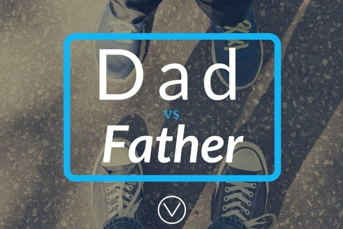 "One dad's take on ""what's the difference between Dad and Father?"""