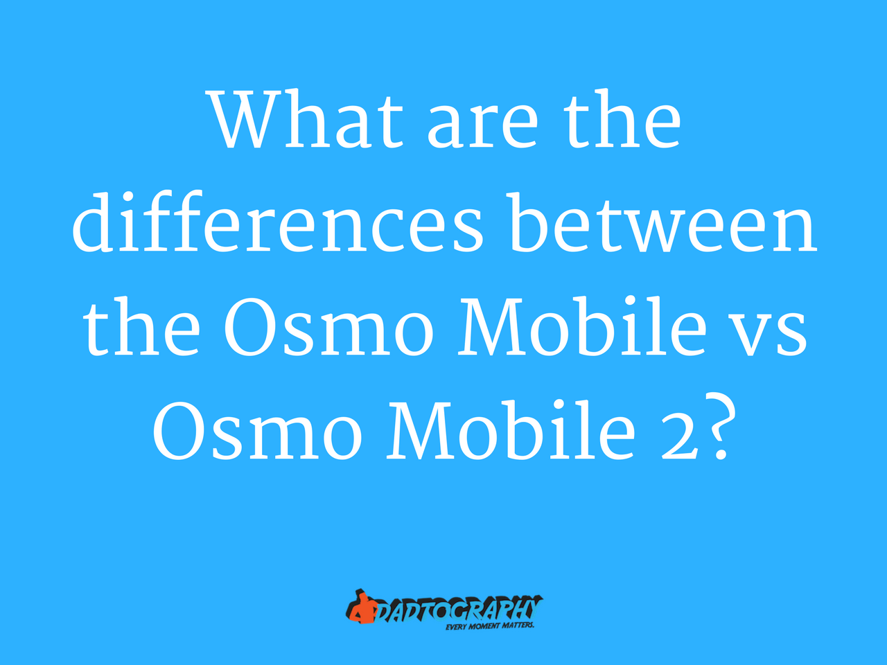 Osmo Mobile vs Osmo Mobile 2