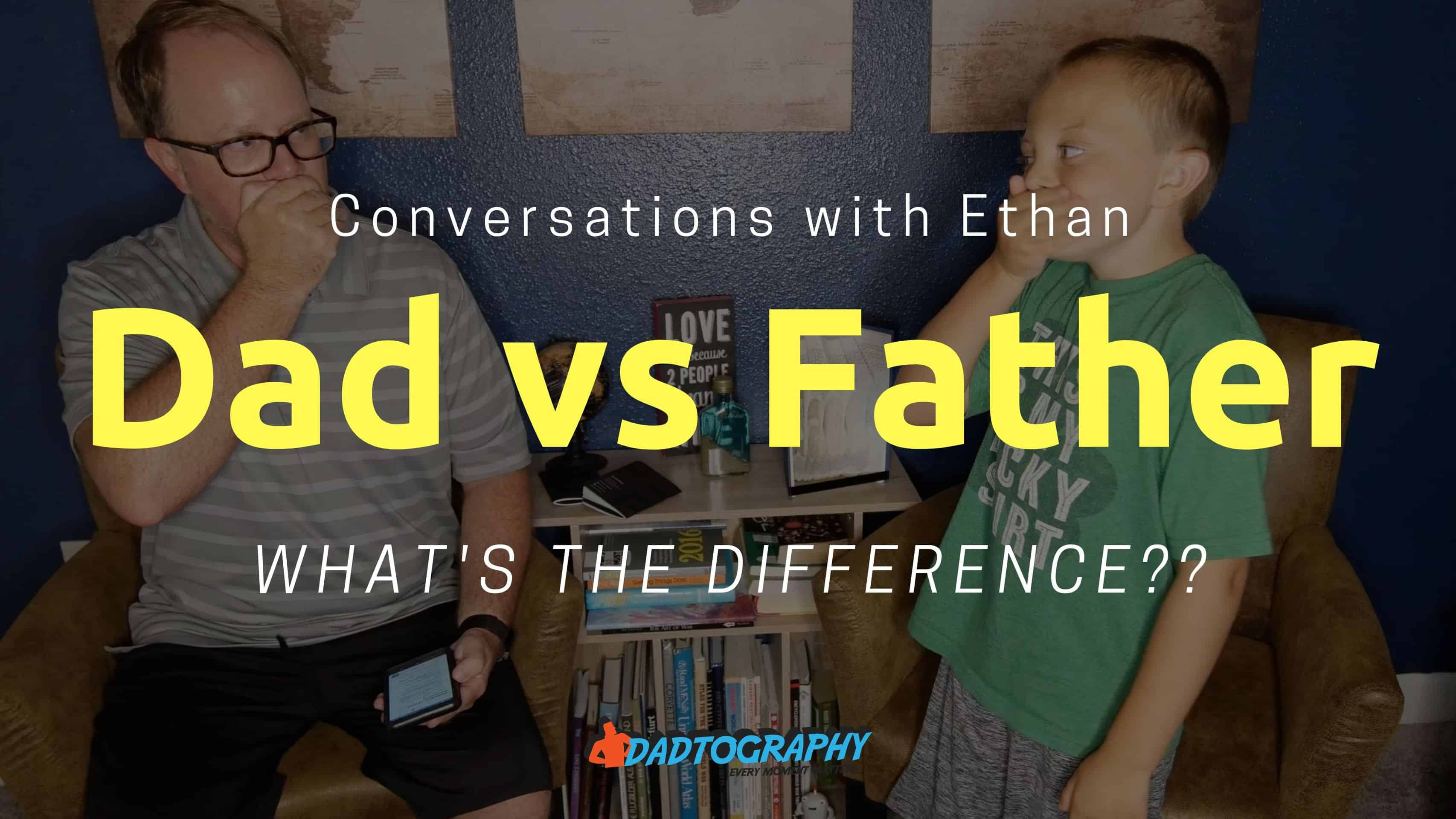 Dad Vs Father What S The Difference And Why Should You Care